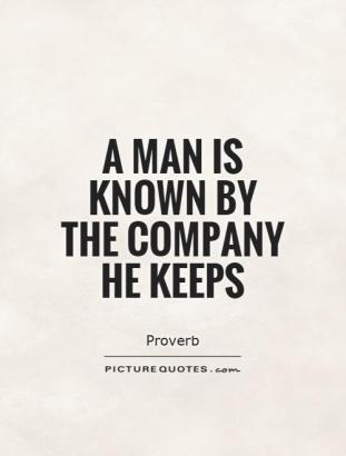 a-man-is-known-by-the-company-he-keeps-quote-1